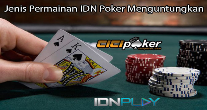 Jenis Permainan IDN Poker Menguntungkan