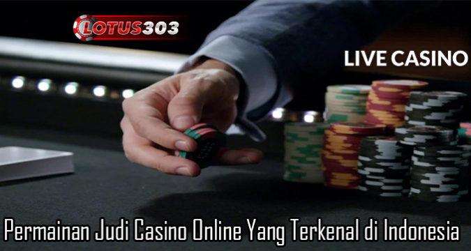 Permainan Judi Casino Online Yang Terkenal di Indonesia