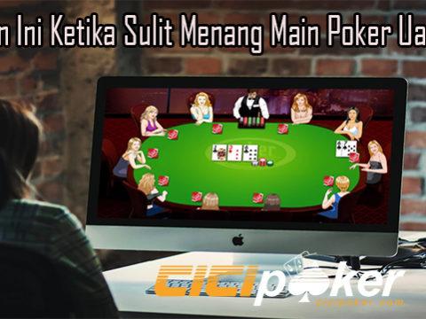 Lakukan Ini Ketika Sulit Menang Main Poker Uang Asli